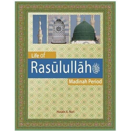 Life of Rasulullah(s) Madinah Period by Husain A. Nuri
