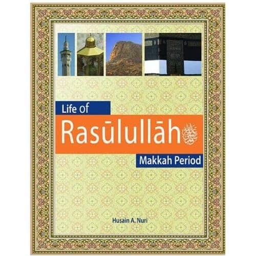 Life Of Rasulullah Makkah Period by Husain A. Nuri